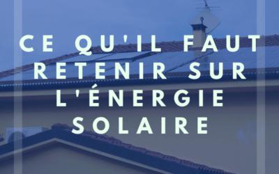 Ce qu'il faut savoir sur les panneaux solaires